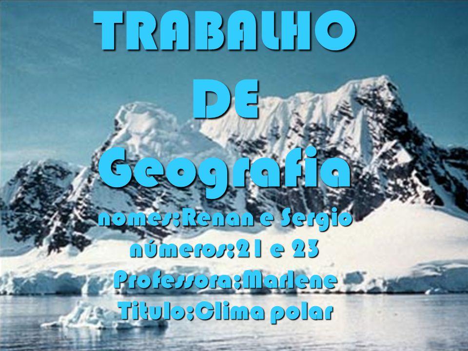 TRABALHO DE Geografia nomes;Renan e Sergio números;21 e 23 Professora;Marlene Titulo;Clima polar