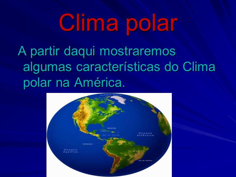 Características: - Praticamente não chove nas regiões de clima polar.