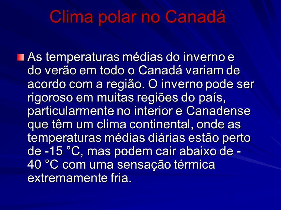 Clima polar no Canadá As temperaturas médias do inverno e do verão em todo o Canadá variam de acordo com a região.