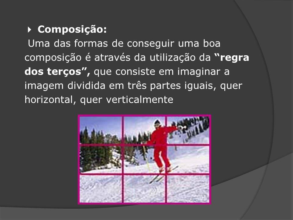 Composição: Uma das formas de conseguir uma boa composição é através da utilização da regra dos terços, que consiste em imaginar a imagem dividida em três partes iguais, quer horizontal, quer verticalmente