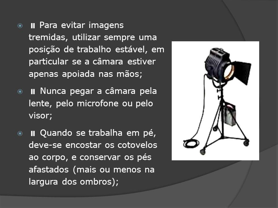 Para evitar imagens tremidas, utilizar sempre uma posição de trabalho estável, em particular se a câmara estiver apenas apoiada nas mãos; Nunca pegar a câmara pela lente, pelo microfone ou pelo visor; Quando se trabalha em pé, deve-se encostar os cotovelos ao corpo, e conservar os pés afastados (mais ou menos na largura dos ombros);