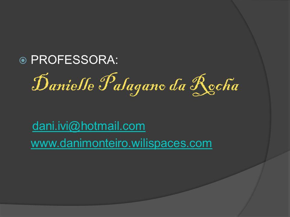 PROFESSORA: Danielle Palagano da Rocha dani.ivi@hotmail.com www.danimonteiro.wilispaces.com