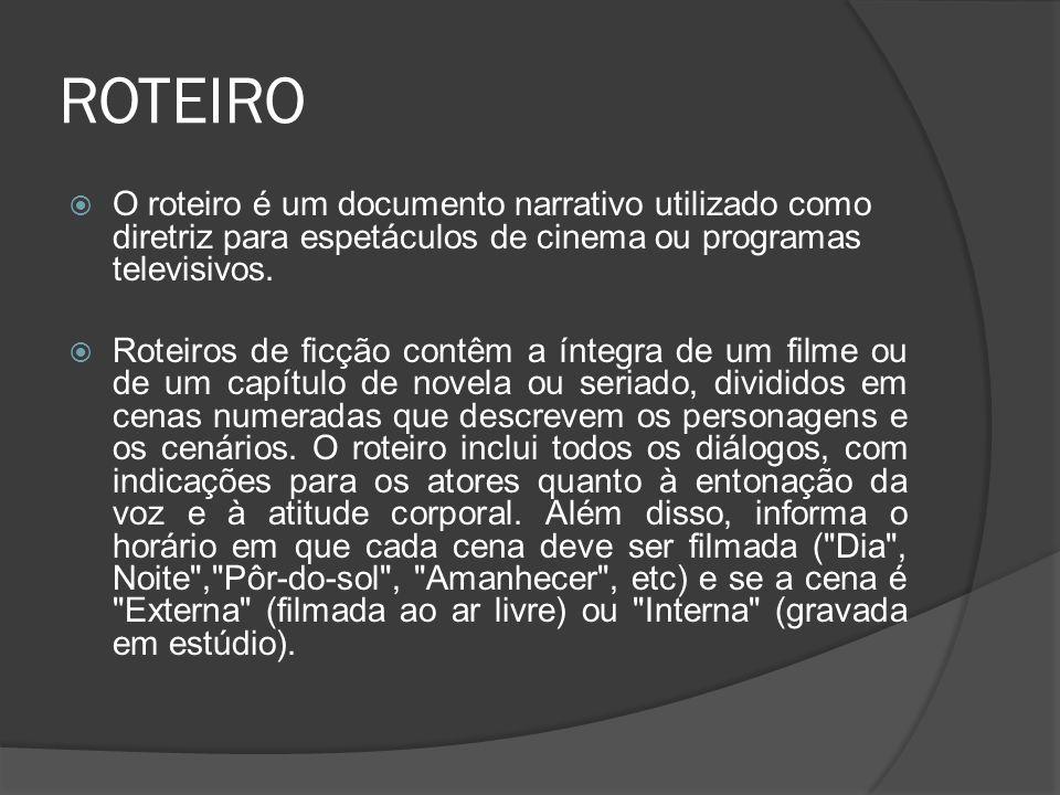 ROTEIRO O roteiro é um documento narrativo utilizado como diretriz para espetáculos de cinema ou programas televisivos. Roteiros de ficção contêm a ín