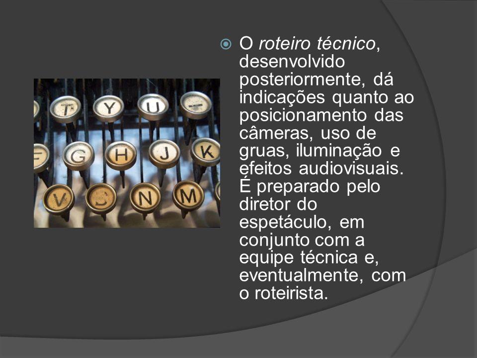 O roteiro técnico, desenvolvido posteriormente, dá indicações quanto ao posicionamento das câmeras, uso de gruas, iluminação e efeitos audiovisuais.