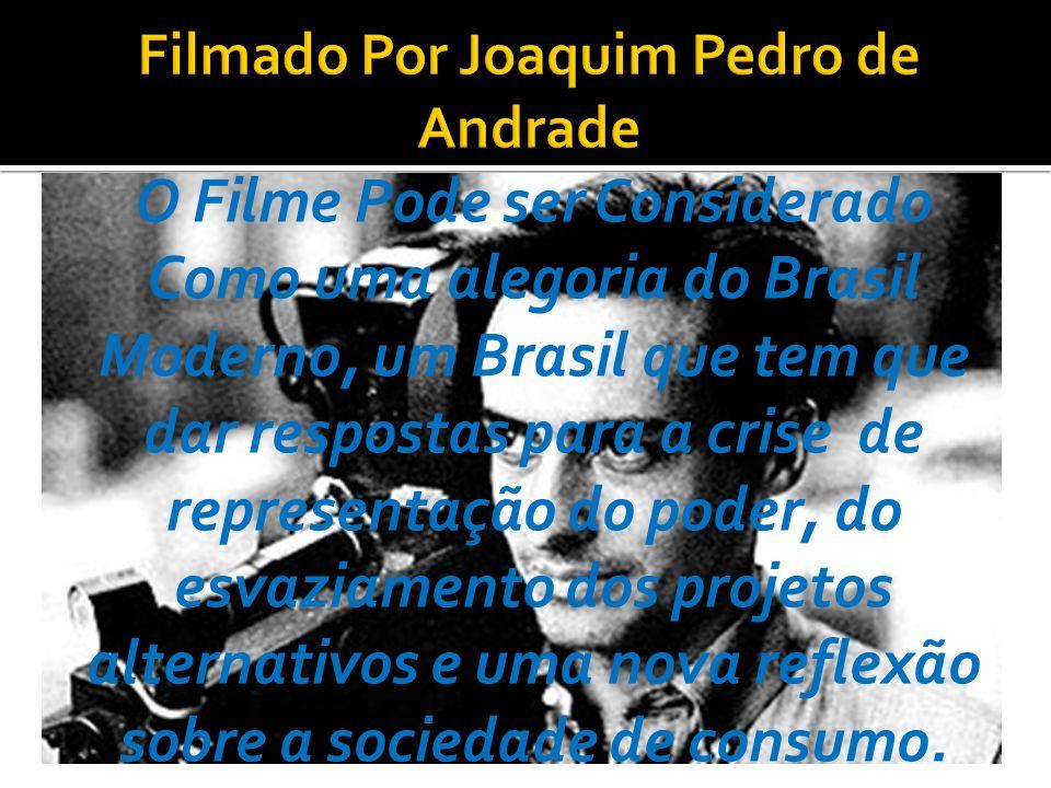 O Filme Pode ser Considerado Como uma alegoria do Brasil Moderno, um Brasil que tem que dar respostas para a crise de representação do poder, do esvaziamento dos projetos alternativos e uma nova reflexão sobre a sociedade de consumo.