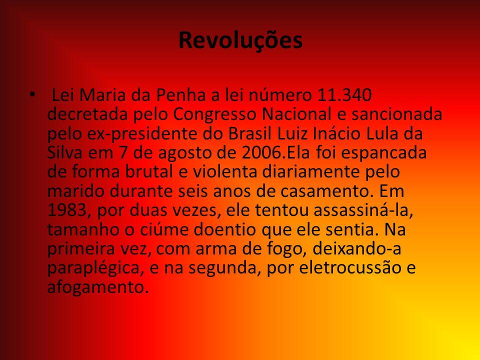 Revoluções Lei Maria da Penha a lei número 11.340 decretada pelo Congresso Nacional e sancionada pelo ex-presidente do Brasil Luiz Inácio Lula da Silv