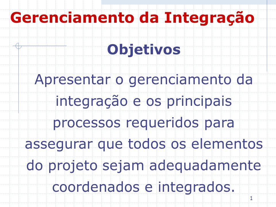 1 Objetivos Apresentar o gerenciamento da integração e os principais processos requeridos para assegurar que todos os elementos do projeto sejam adequ