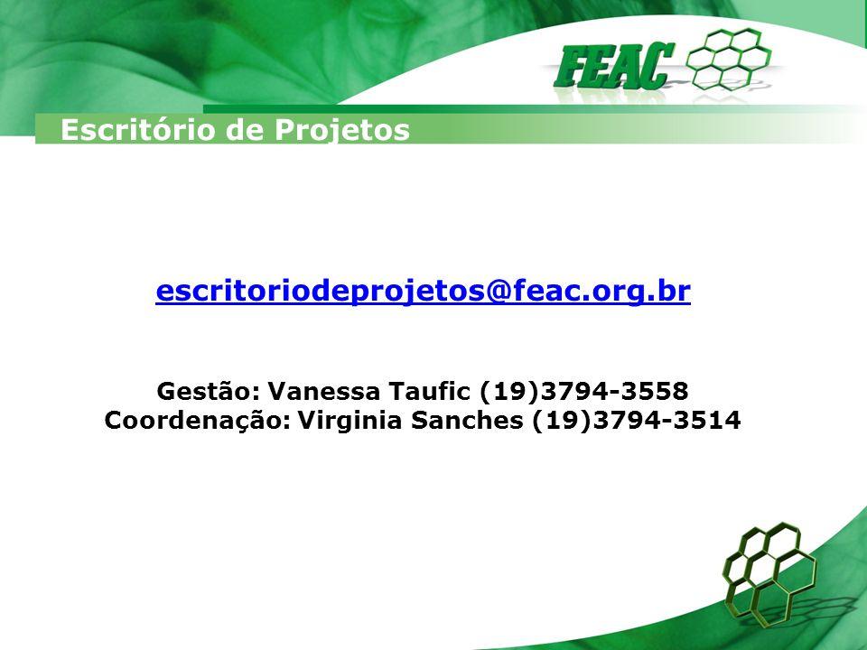 escritoriodeprojetos@feac.org.br Gestão: Vanessa Taufic (19)3794-3558 Coordenação: Virginia Sanches (19)3794-3514 Escritório de Projetos FEAC