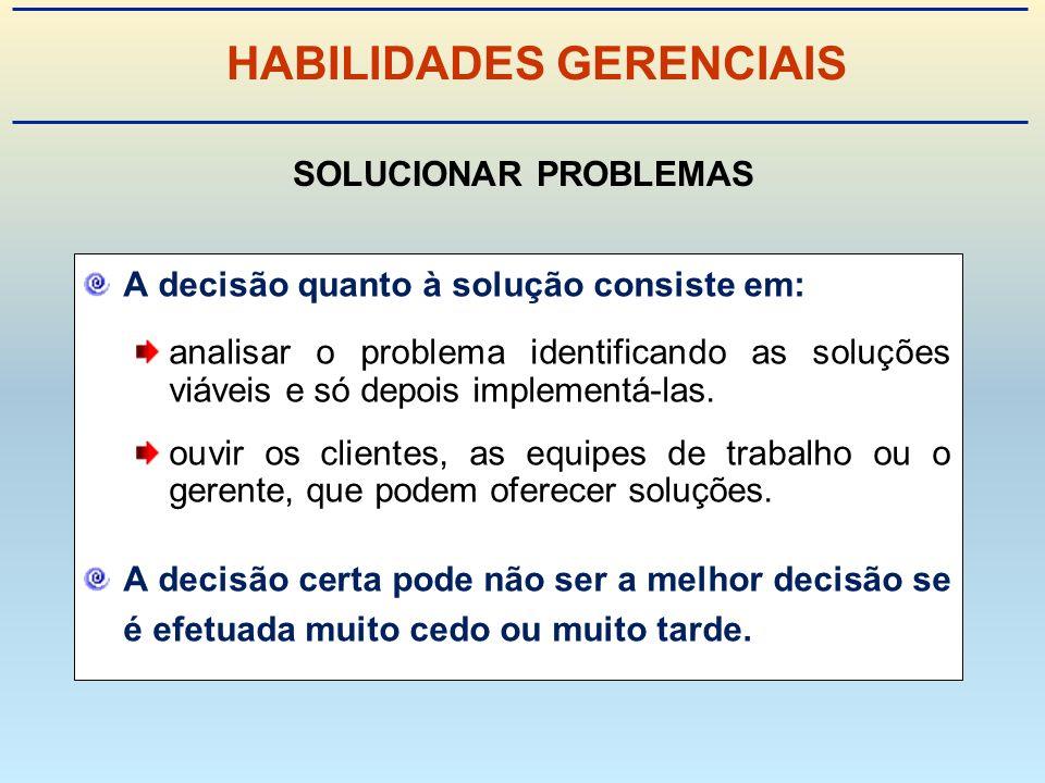 A decisão quanto à solução consiste em: analisar o problema identificando as soluções viáveis e só depois implementá-las.