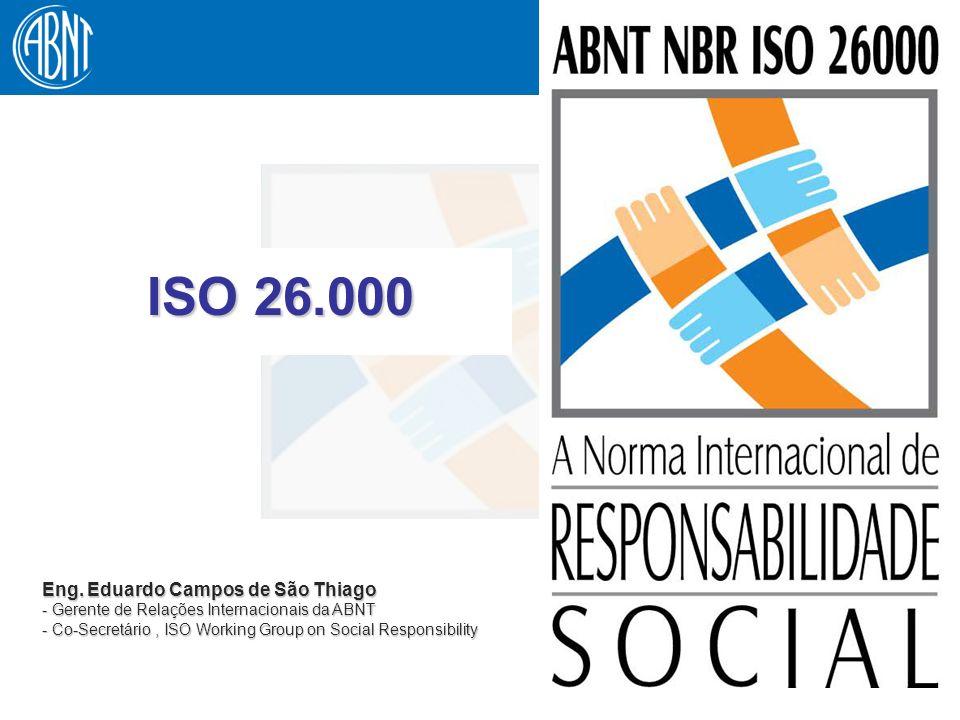 1 Eng. Eduardo Campos de São Thiago - Gerente de Relações Internacionais da ABNT - Co-Secretário, ISO Working Group on Social Responsibility ISO 26.00