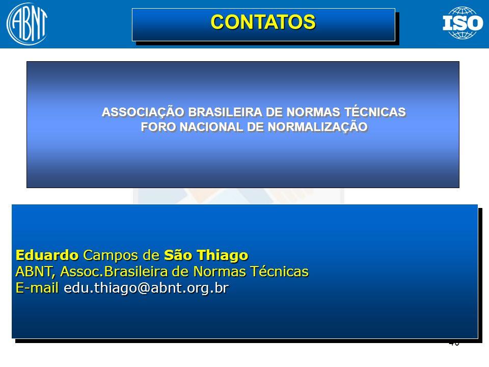40 Eduardo Campos de São Thiago ABNT, Assoc.Brasileira de Normas Técnicas E-mail edu.thiago@abnt.org.br Eduardo Campos de São Thiago ABNT, Assoc.Brasi