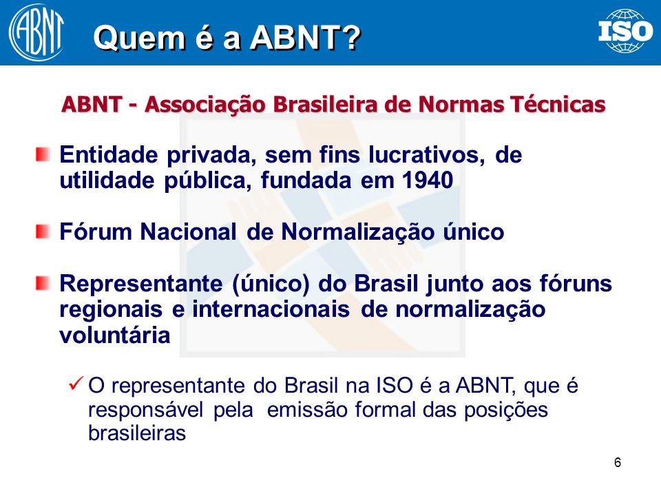 6 ABNT - Associação Brasileira de Normas Técnicas Quem é a ABNT? Entidade privada, sem fins lucrativos, de utilidade pública, fundada em 1940 Fórum Na