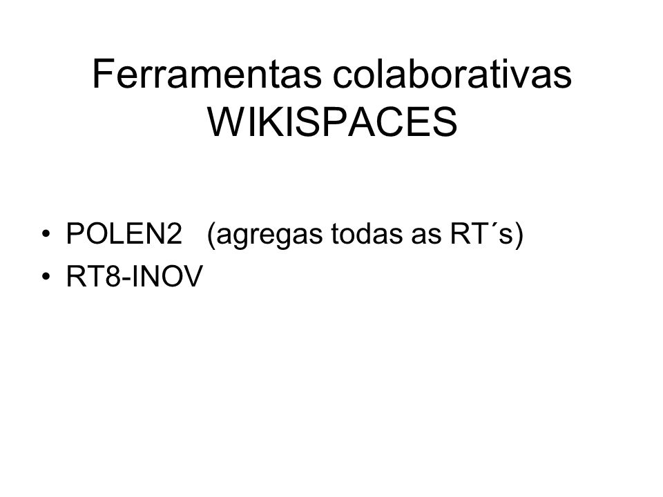 Ferramentas colaborativas WIKISPACES POLEN2 (agregas todas as RT´s) RT8-INOV