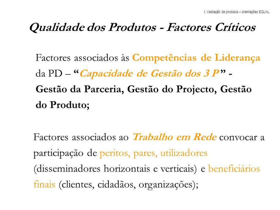 Qualidade dos Produtos - Factores Críticos Factores associados às Competências de Liderança da PD – Capacidade de Gestão dos 3 P - Gestão da Parceria,