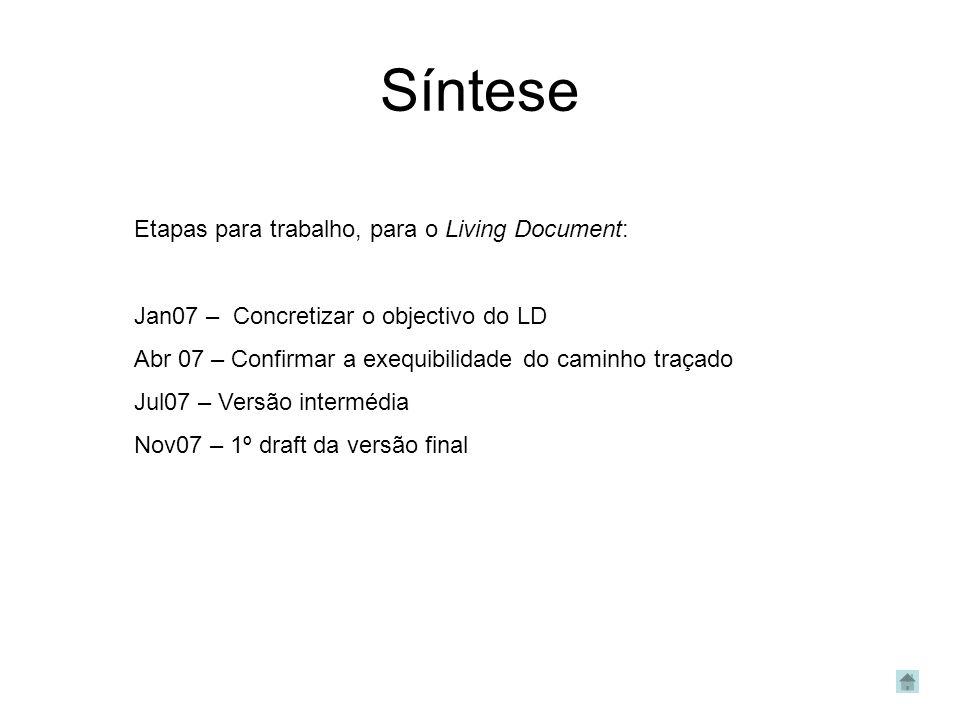 Síntese Etapas para trabalho, para o Living Document: Jan07 – Concretizar o objectivo do LD Abr 07 – Confirmar a exequibilidade do caminho traçado Jul