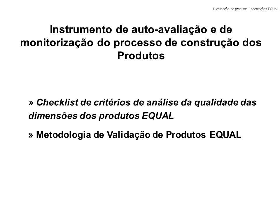 » Checklist de critérios de análise da qualidade das dimensões dos produtos EQUAL » Metodologia de Validação de Produtos EQUAL Instrumento de auto-ava