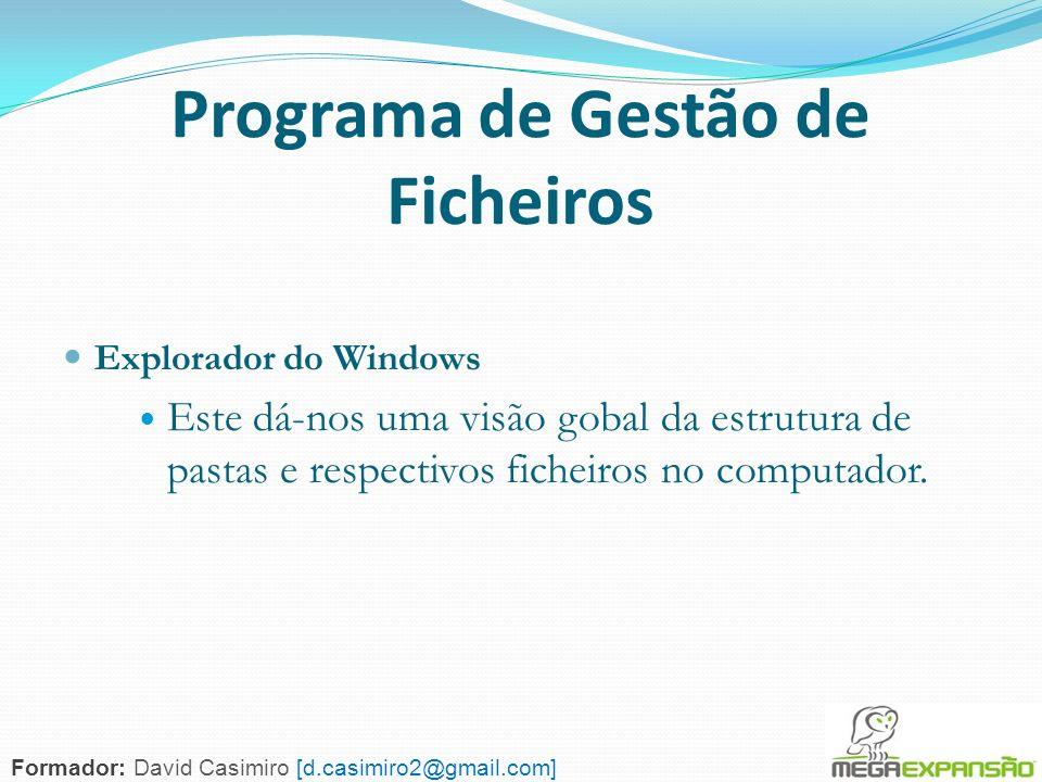 110 Programa de Gestão de Ficheiros Explorador do Windows Este dá-nos uma visão gobal da estrutura de pastas e respectivos ficheiros no computador. Fo
