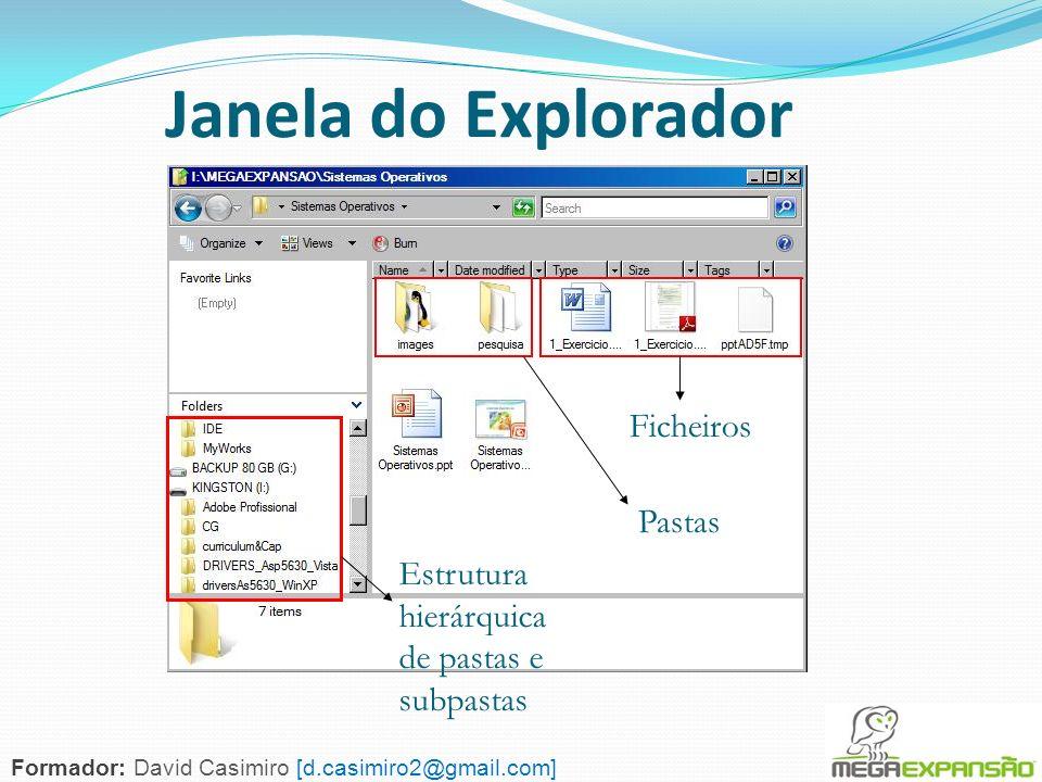 113 Janela do Explorador Formador: David Casimiro [d.casimiro2@gmail.com] Estrutura hierárquica de pastas e subpastas Pastas Ficheiros