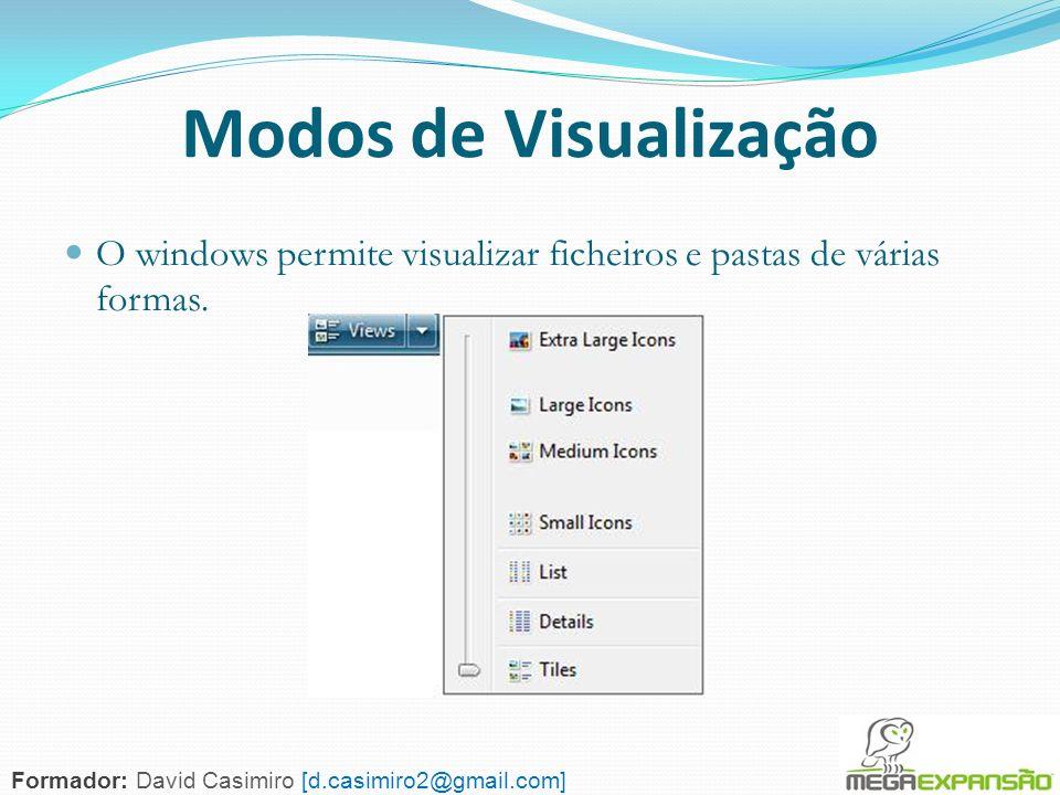 114 Modos de Visualização O windows permite visualizar ficheiros e pastas de várias formas. Formador: David Casimiro [d.casimiro2@gmail.com]