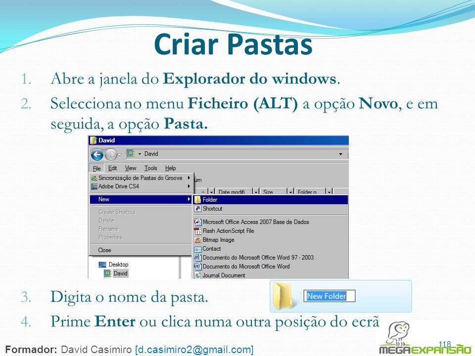 118 Criar Pastas 1. Abre a janela do Explorador do windows. 2. Selecciona no menu Ficheiro (ALT) a opção Novo, e em seguida, a opção Pasta. 3. Digita