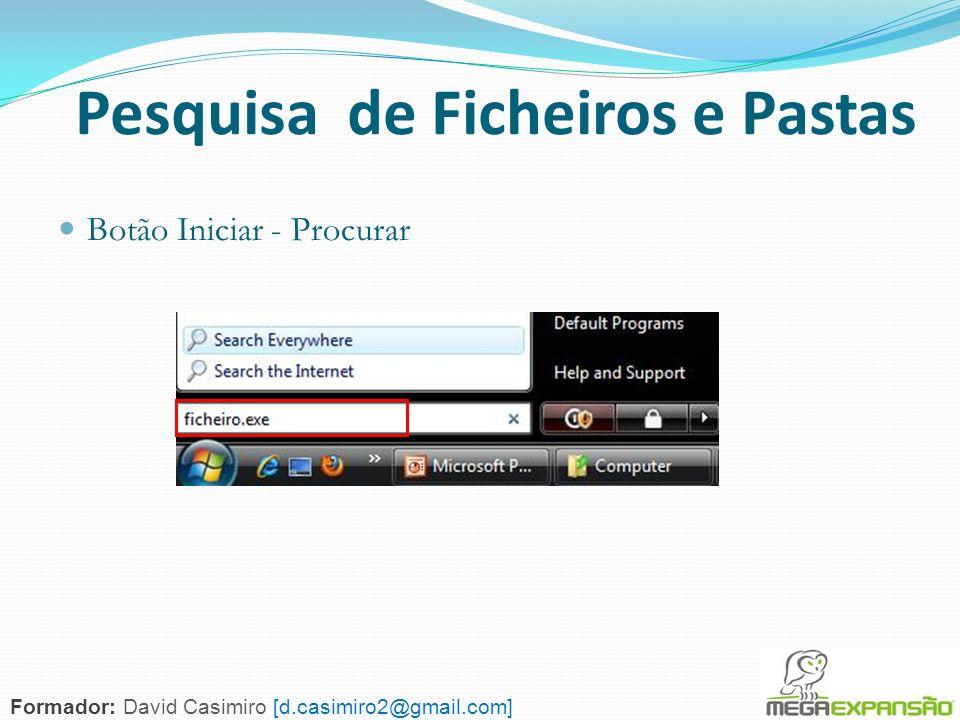 123 Pesquisa de Ficheiros e Pastas Botão Iniciar - Procurar Formador: David Casimiro [d.casimiro2@gmail.com]