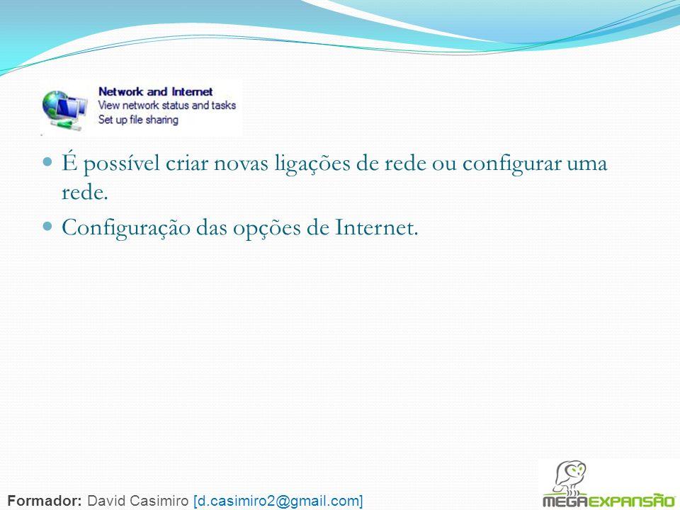 128 É possível criar novas ligações de rede ou configurar uma rede. Configuração das opções de Internet. Formador: David Casimiro [d.casimiro2@gmail.c