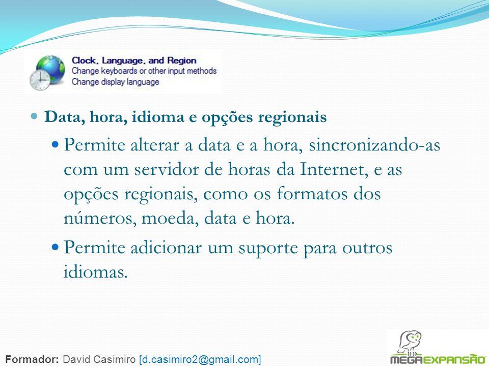 134 Data, hora, idioma e opções regionais Permite alterar a data e a hora, sincronizando-as com um servidor de horas da Internet, e as opções regionai