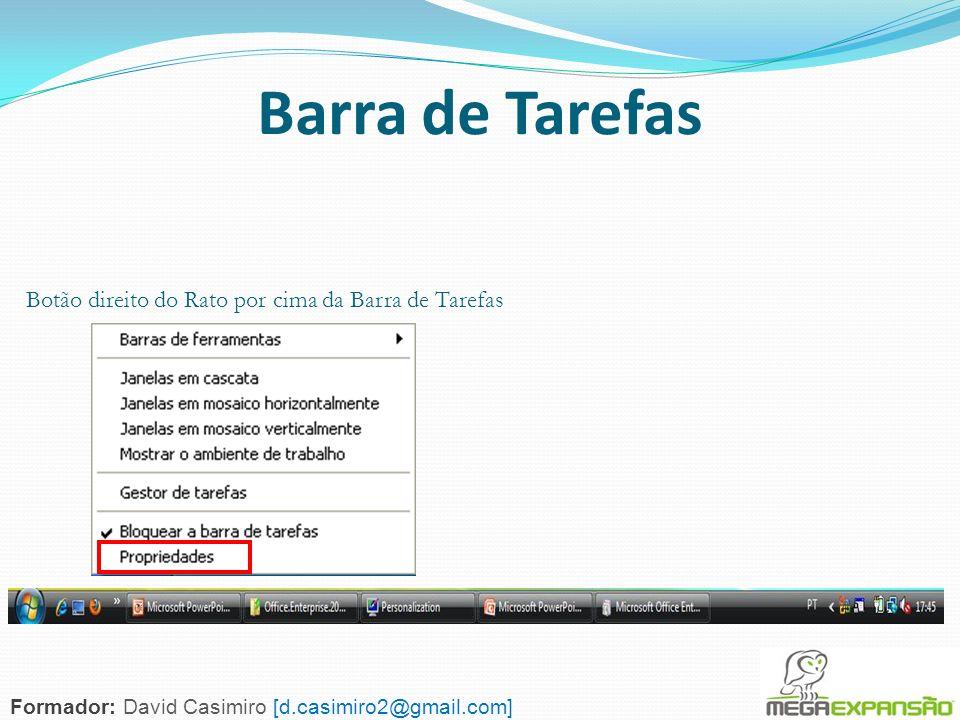 136 Barra de Tarefas Formador: David Casimiro [d.casimiro2@gmail.com] Botão direito do Rato por cima da Barra de Tarefas