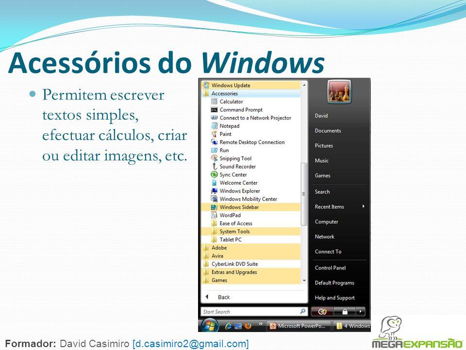 138 Acessórios do Windows Permitem escrever textos simples, efectuar cálculos, criar ou editar imagens, etc. Formador: David Casimiro [d.casimiro2@gma