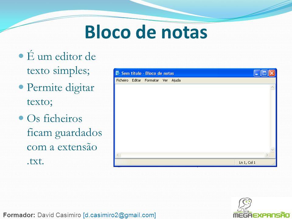 139 Bloco de notas É um editor de texto simples; Permite digitar texto; Os ficheiros ficam guardados com a extensão.txt. Formador: David Casimiro [d.c