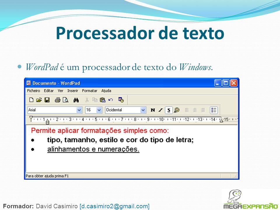 141 Processador de texto WordPad é um processador de texto do Windows. Formador: David Casimiro [d.casimiro2@gmail.com]