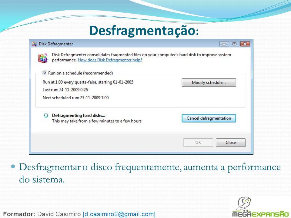 145 Desfragmentação : Formador: David Casimiro [d.casimiro2@gmail.com] Desfragmentar o disco frequentemente, aumenta a performance do sistema.