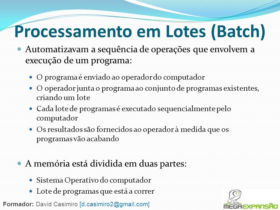 Processamento em Lotes (Batch) Automatizavam a sequência de operações que envolvem a execução de um programa: O programa é enviado ao operador do comp