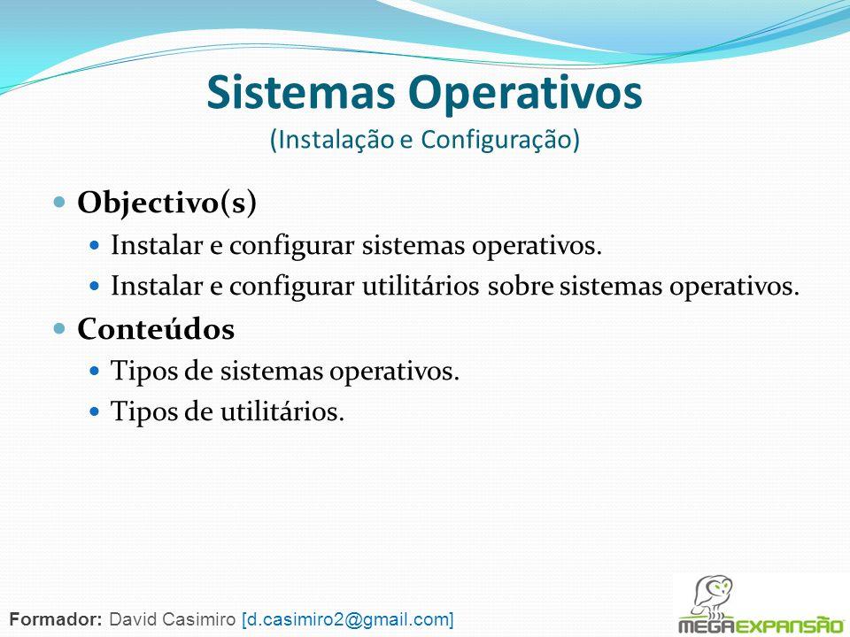 Objectivo(s) Instalar e configurar sistemas operativos. Instalar e configurar utilitários sobre sistemas operativos. Conteúdos Tipos de sistemas opera