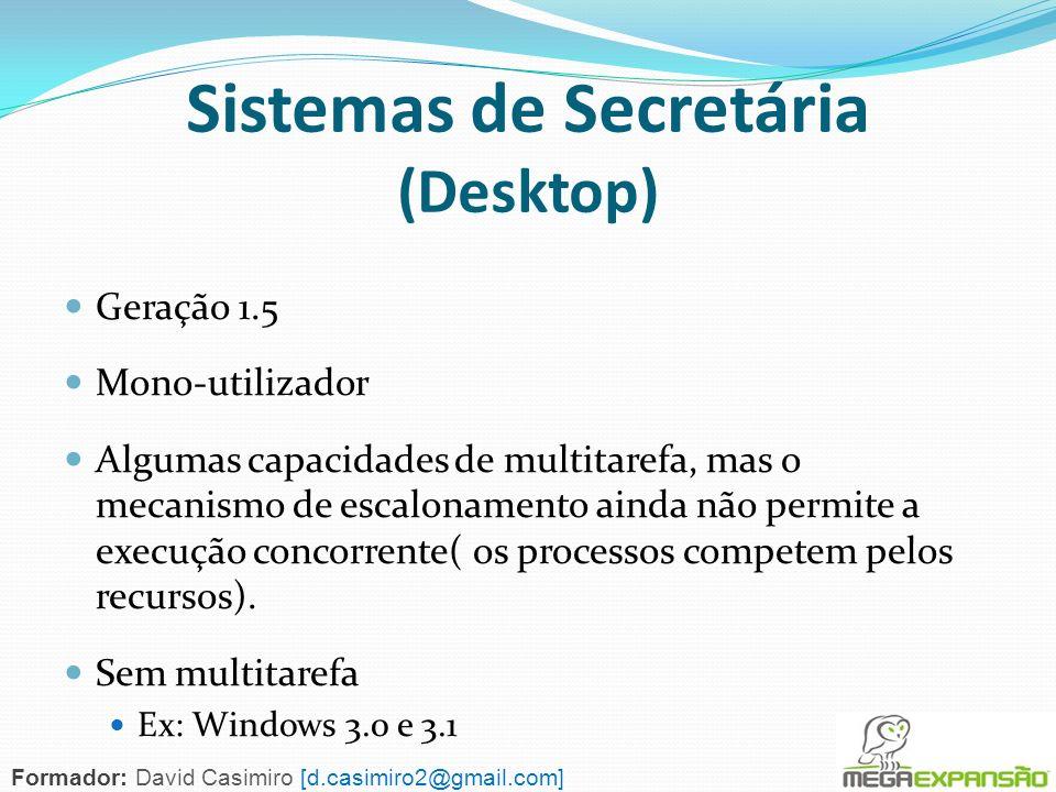 Sistemas de Secretária (Desktop) Geração 1.5 Mono-utilizador Algumas capacidades de multitarefa, mas o mecanismo de escalonamento ainda não permite a