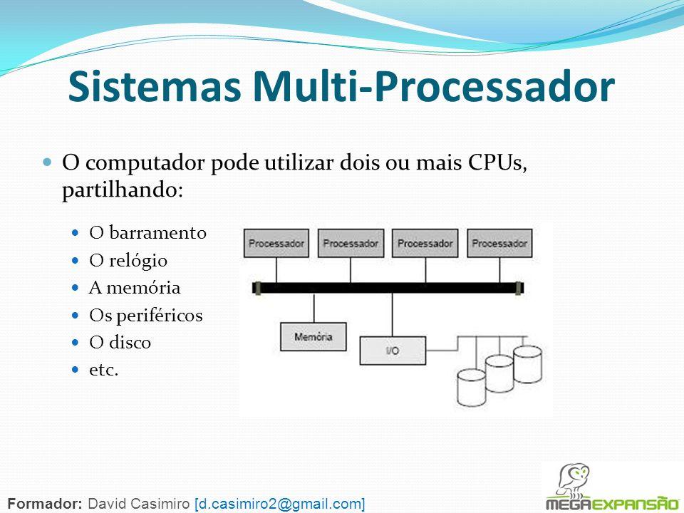 Sistemas Multi-Processador O computador pode utilizar dois ou mais CPUs, partilhando: O barramento O relógio A memória Os periféricos O disco etc. For