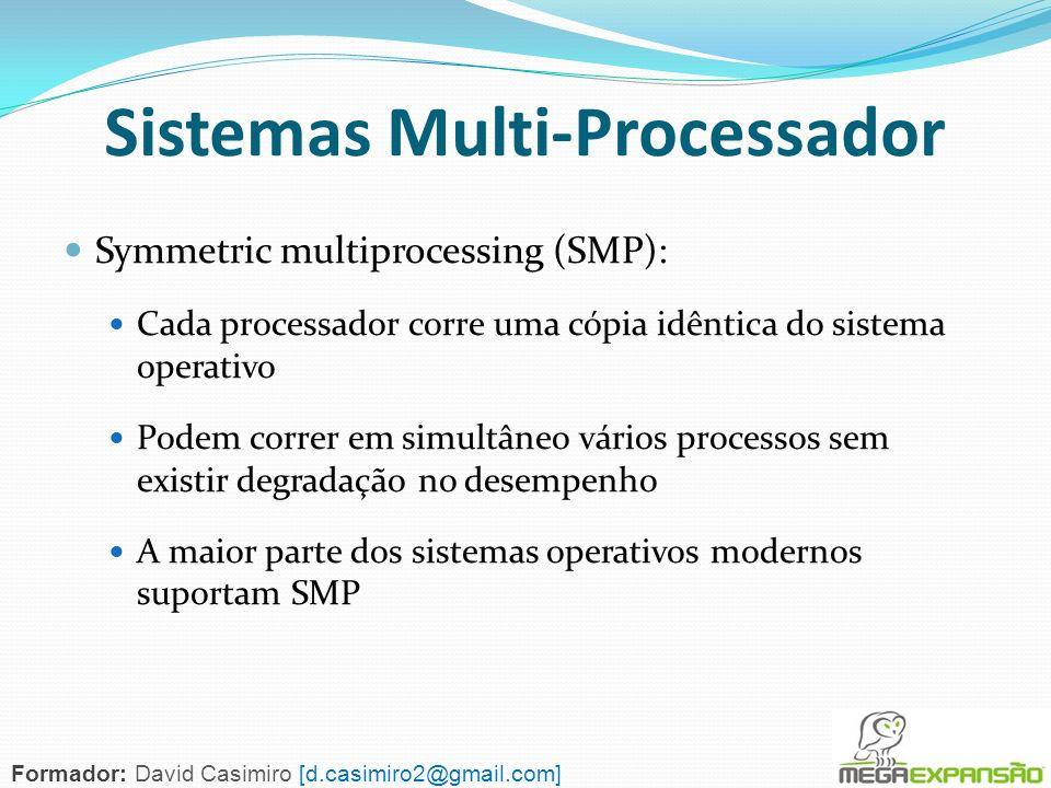 Symmetric multiprocessing (SMP): Cada processador corre uma cópia idêntica do sistema operativo Podem correr em simultâneo vários processos sem existi