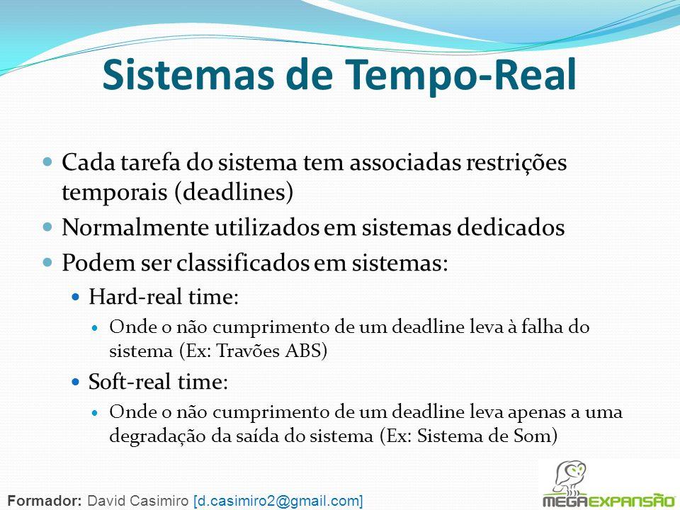Sistemas de Tempo-Real Cada tarefa do sistema tem associadas restrições temporais (deadlines) Normalmente utilizados em sistemas dedicados Podem ser c