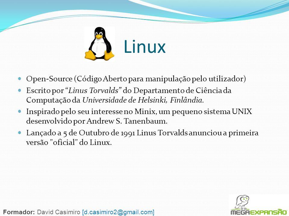 Linux Open-Source (Código Aberto para manipulação pelo utilizador) Escrito por Linus Torvalds do Departamento de Ciência da Computação da Universidade