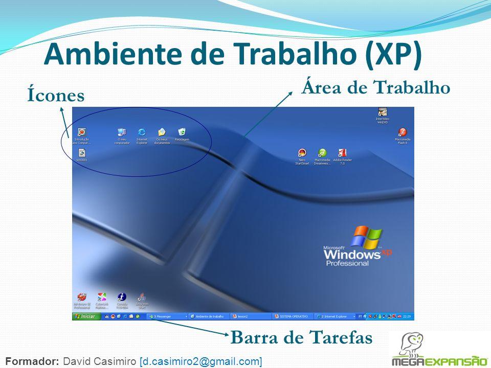 33 Ambiente de Trabalho (XP) Ícones Barra de Tarefas Área de Trabalho Formador: David Casimiro [d.casimiro2@gmail.com]