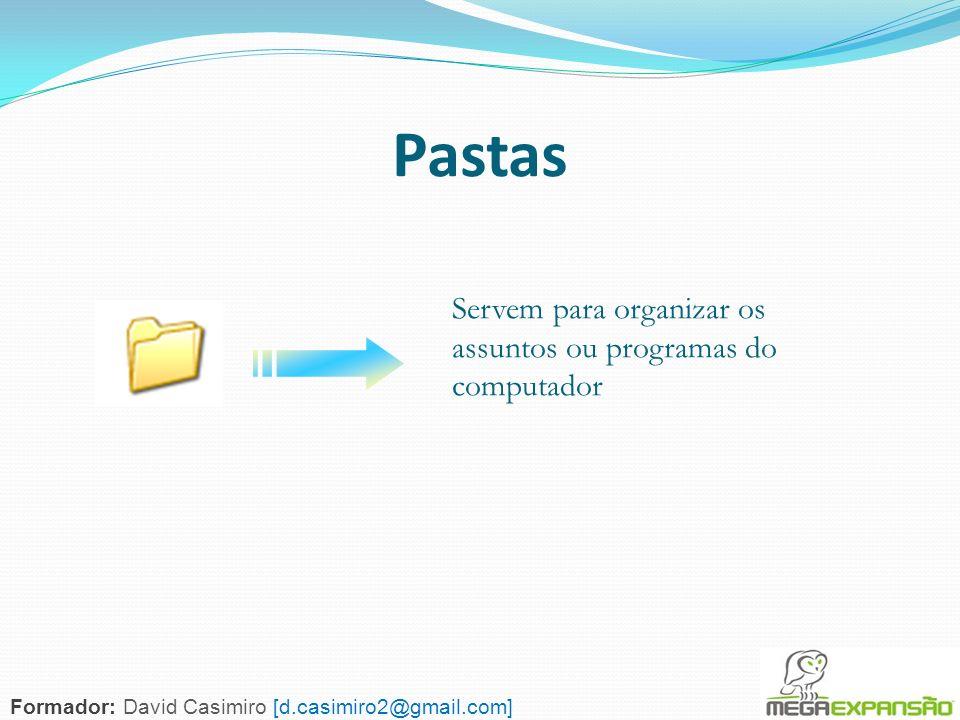 36 Pastas Servem para organizar os assuntos ou programas do computador Formador: David Casimiro [d.casimiro2@gmail.com]