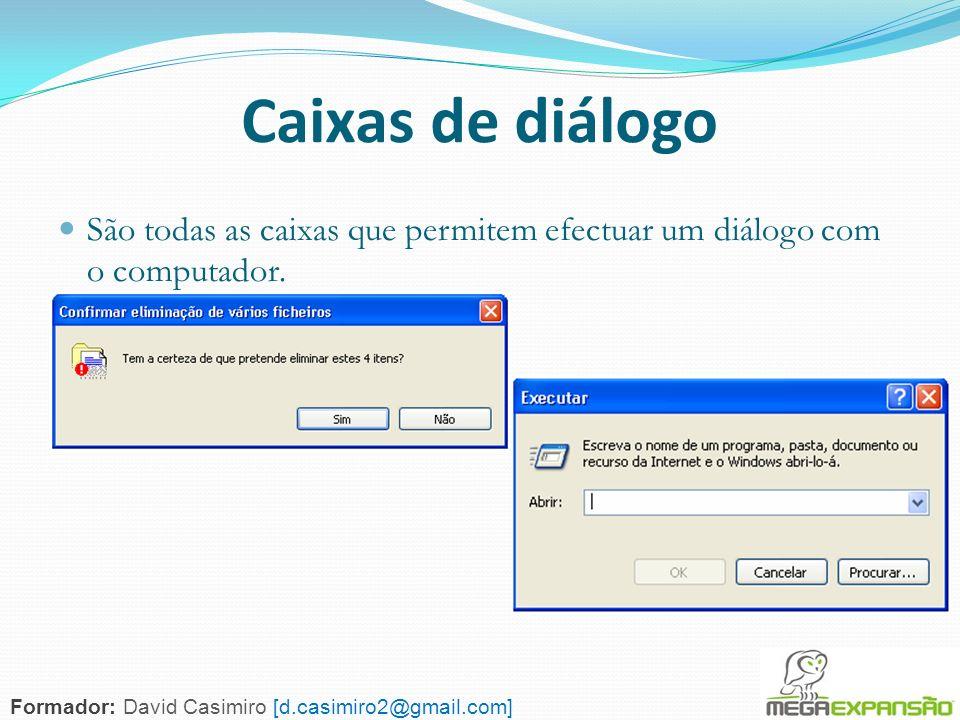40 Caixas de diálogo São todas as caixas que permitem efectuar um diálogo com o computador. Formador: David Casimiro [d.casimiro2@gmail.com]