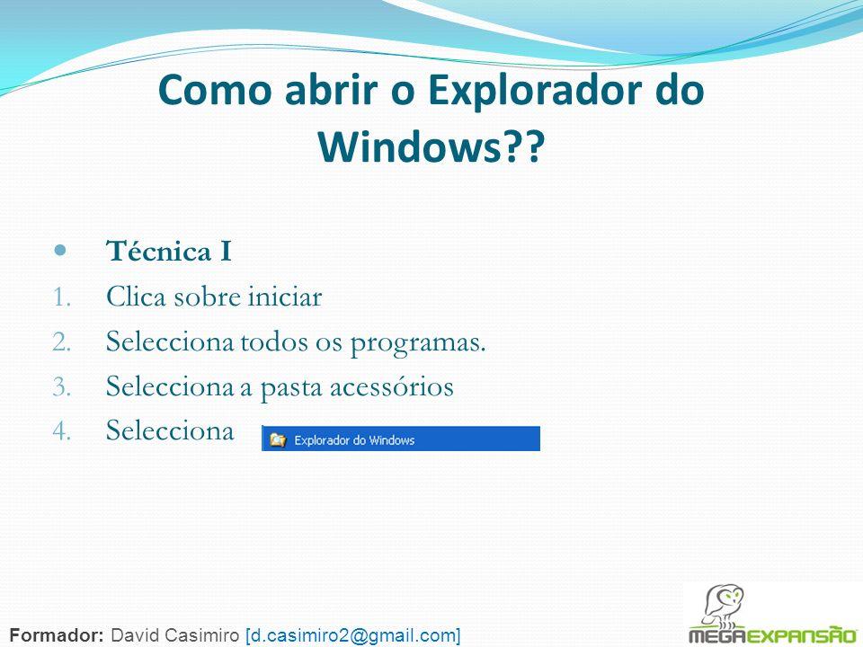 51 Como abrir o Explorador do Windows?? Técnica I 1. Clica sobre iniciar 2. Selecciona todos os programas. 3. Selecciona a pasta acessórios 4. Selecci