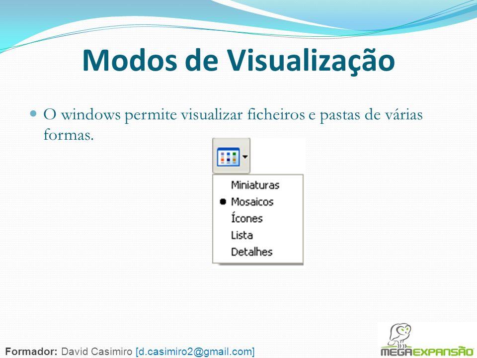 54 Modos de Visualização O windows permite visualizar ficheiros e pastas de várias formas. Formador: David Casimiro [d.casimiro2@gmail.com]