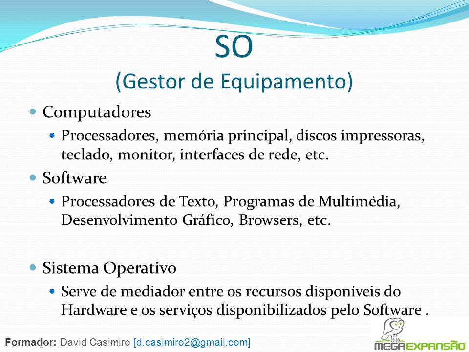 Sistemas de Bolso Características: - Memória pequena - Processador lento - Ecrã pequeno - Sistemas de I/O limitados Exemplos: - PDAs - Telemóveis Formador: David Casimiro [d.casimiro2@gmail.com]