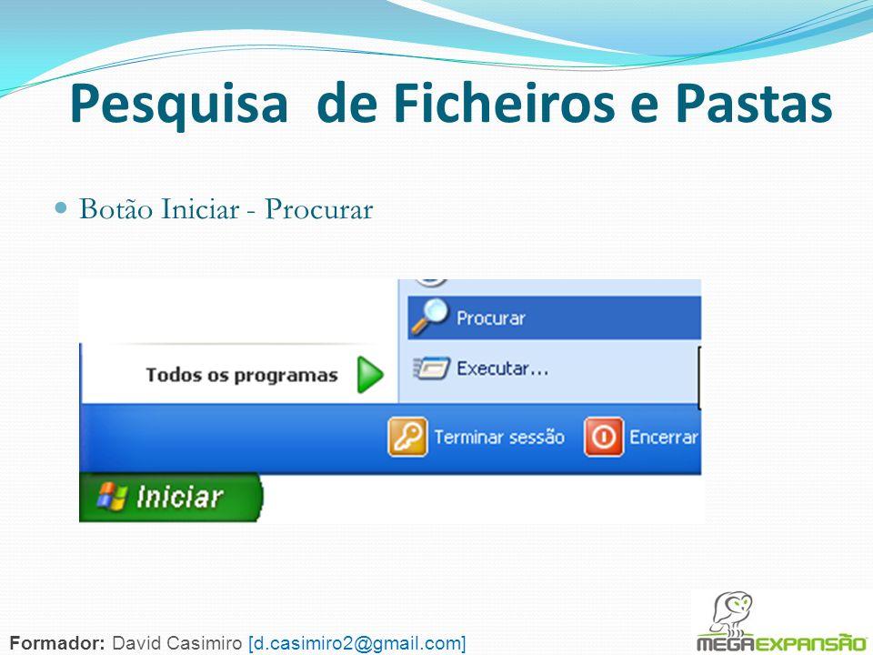 63 Pesquisa de Ficheiros e Pastas Botão Iniciar - Procurar Formador: David Casimiro [d.casimiro2@gmail.com]