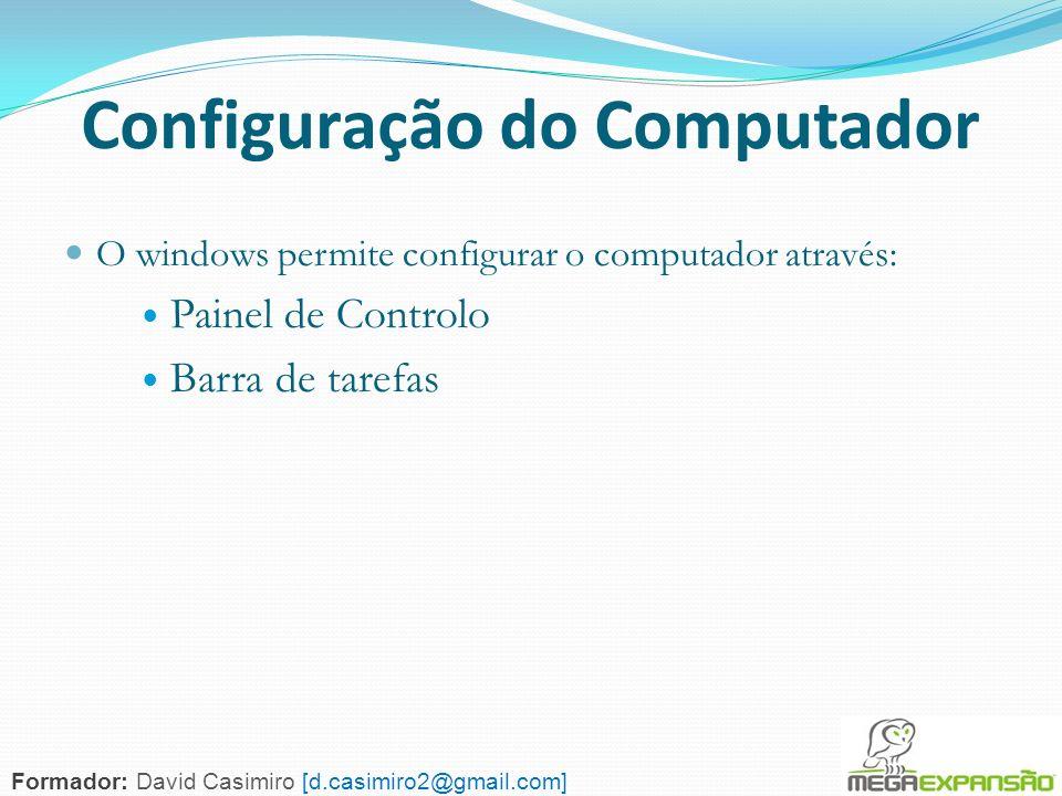 65 Configuração do Computador O windows permite configurar o computador através: Painel de Controlo Barra de tarefas Formador: David Casimiro [d.casim