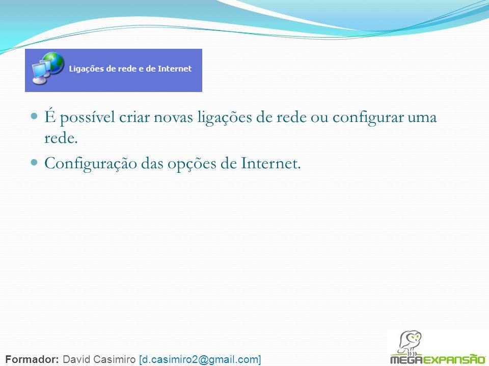 68 É possível criar novas ligações de rede ou configurar uma rede. Configuração das opções de Internet. Formador: David Casimiro [d.casimiro2@gmail.co