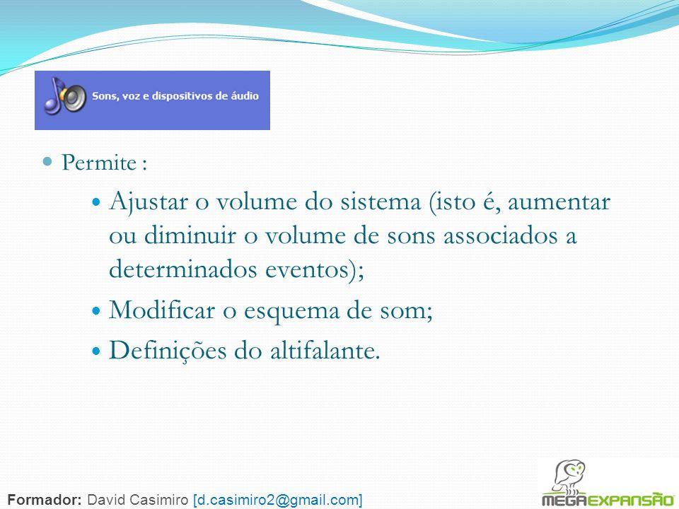 70 Permite : Ajustar o volume do sistema (isto é, aumentar ou diminuir o volume de sons associados a determinados eventos); Modificar o esquema de som