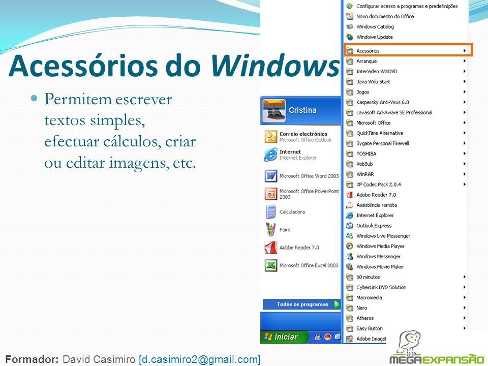 78 Acessórios do Windows Permitem escrever textos simples, efectuar cálculos, criar ou editar imagens, etc. Formador: David Casimiro [d.casimiro2@gmai